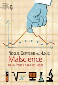 Nicolas Chevassus-au-Louis, Malscience, de la fraude dans les labos, Seuil