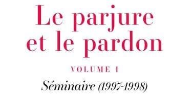 Jacques Derrida, Le parjure et le pardon