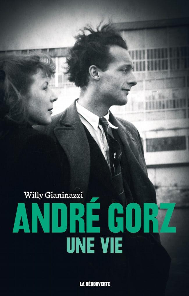 Willy Gianinazzi, André Gorz. Une vie, La Découverte