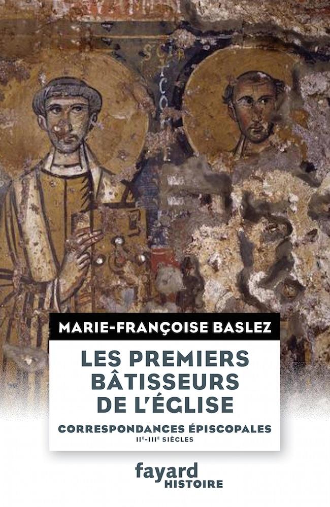 Marie-Françoise Baslez, Les premiers bâtisseurs de l'Eglise, Fayard