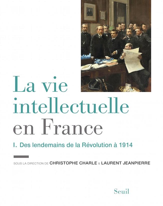 Christophe Charle et Laurent Jeanpierre, dir., La vie intellectuelle en France