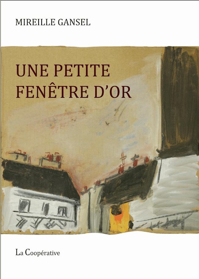 Mireille Gansel, Une petite fenêtre d'or, La Coopérative