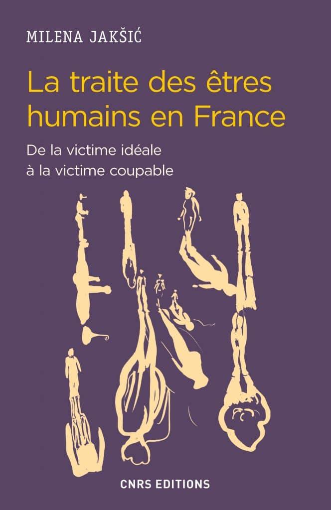 Milena Jakšić, La traite des êtres humains en France. De la victime idéale à la victime coupable. CNRS