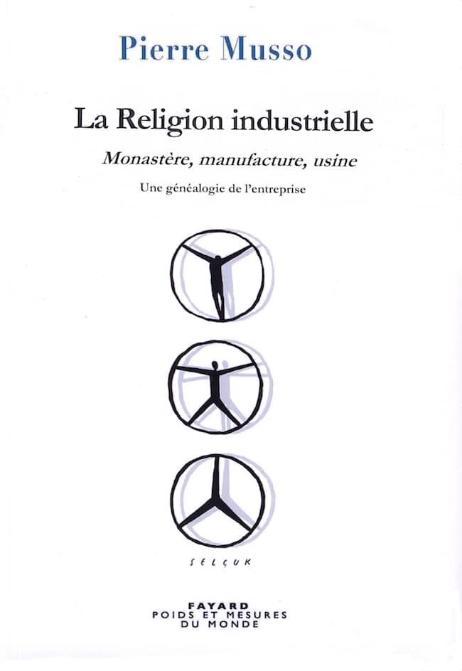Pierre Musso, La religion industrielle. Monastère, manufacture, usine : Une généalogie de l'entreprise