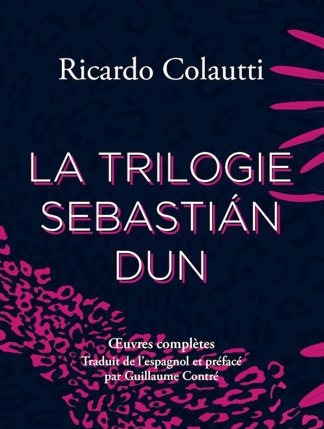 Ricardo Colautti, La trilogie Sebastián Dun. Œuvres complètes