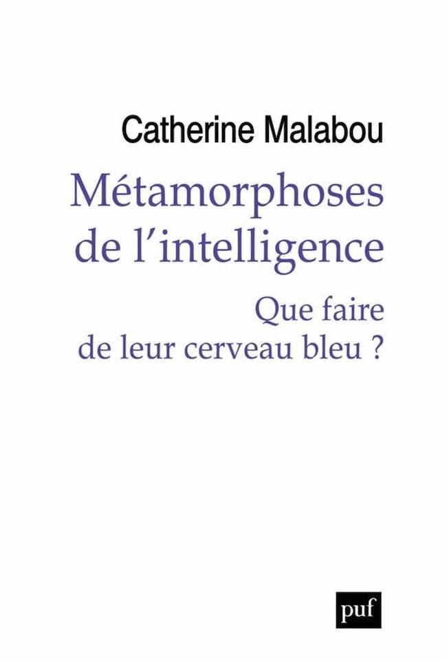 Catherine Malabou, Métamorphoses de l'intelligence. Que faire de leur cerveau bleu ?