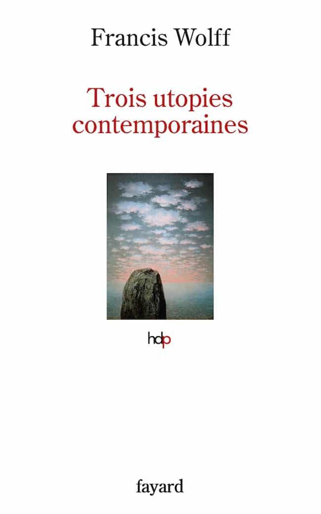 Francis Wolff, Trois utopies contemporaines
