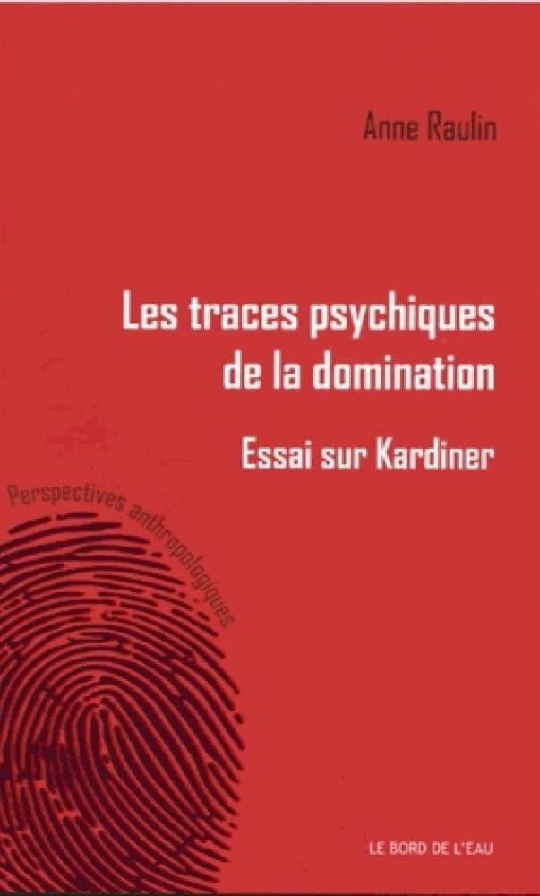 Anne Raulin, Les traces psychiques de la domination. Essai sur Kardiner