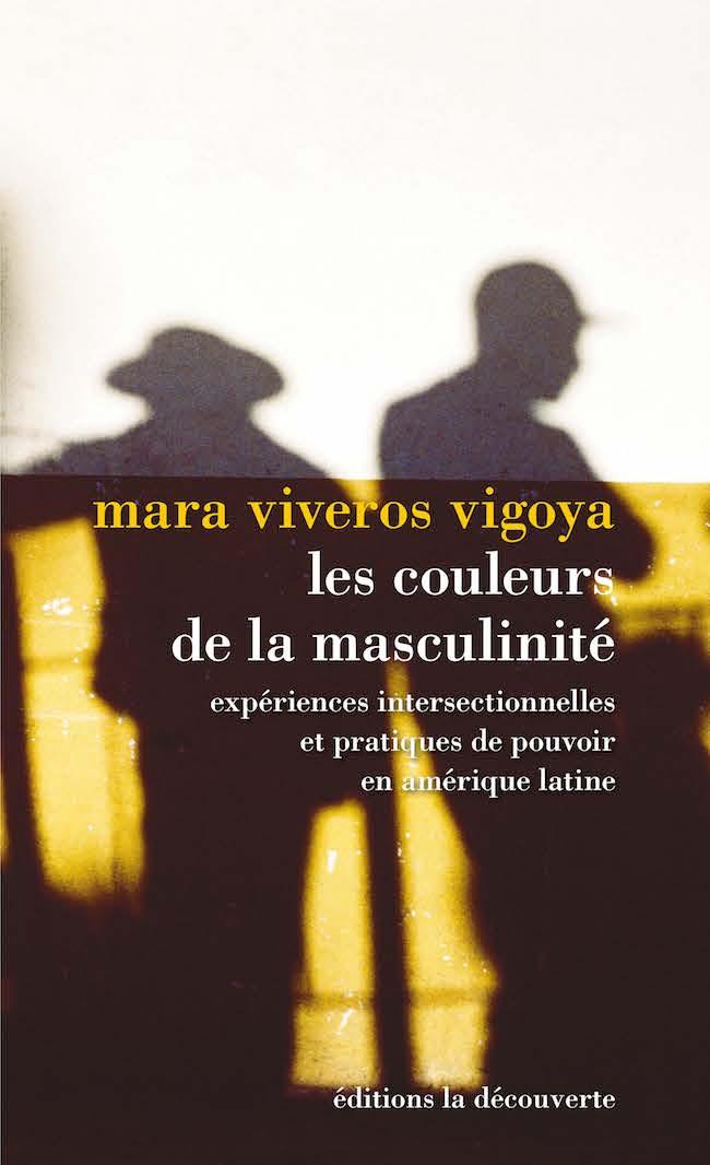 Mara Viveros Vigoya, Les couleurs de la masculinité. Expériences intersectionnelles et pratiques de pouvoir en Amérique latine