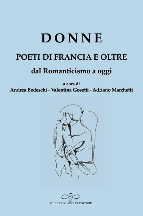 Andrea Bedeschi, Valentina Gosetti et Adriano Marchetti, Donne, Poeti di Francia e oltre, dal Romanticismo a oggi. Ladolfi ed.