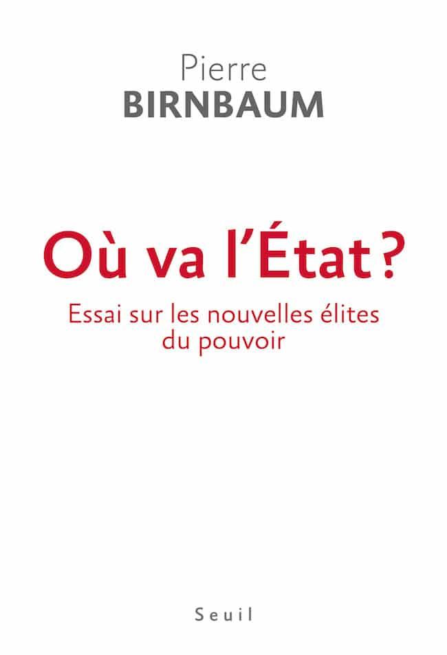 Pierre Birnbaum, Où va l'État ? Essai sur les nouvelles élites du pouvoir