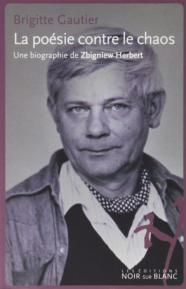 Brigitte Gautier, La poésie contre le chaos. Une biographie de Zbigniew Herbert