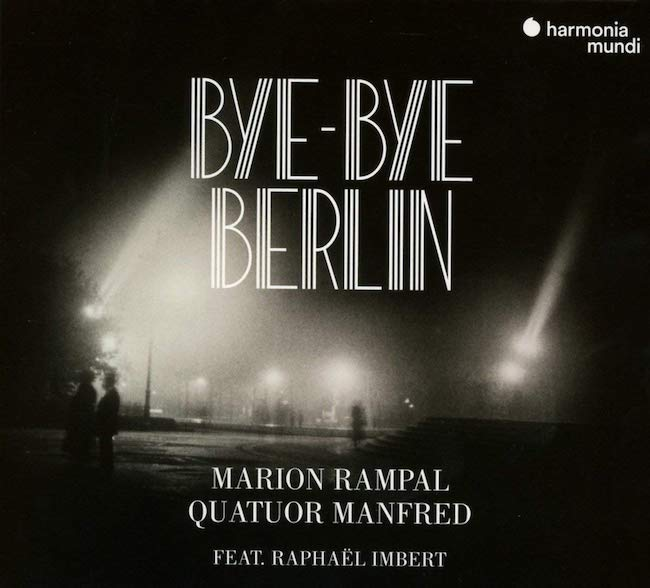 Bye-bye Berlin. Marion Rampal, voix. Quatuor Manfred, quatuor à cordes. Raphaël Imbert