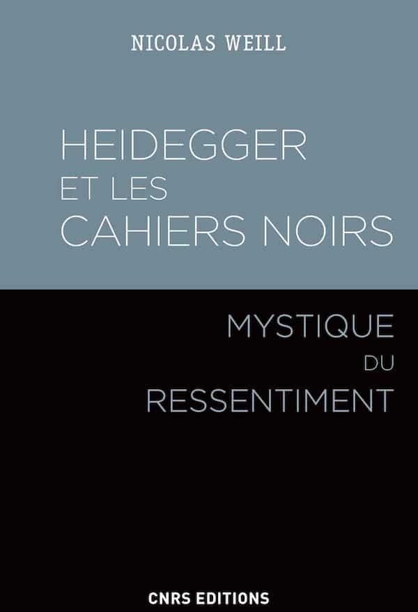 Nicolas Weill, Heidegger et les « Cahiers noirs », Mystique du ressentiment En attendant Nadeau