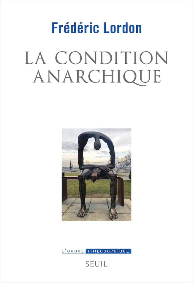 Frédéric Lordon, La condition anarchique.
