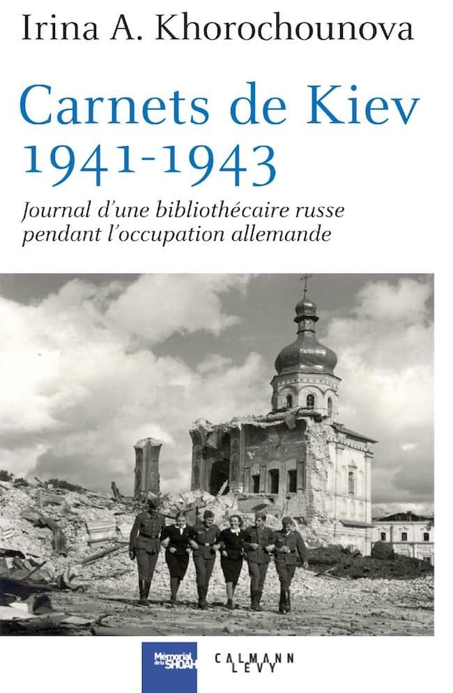 Irina A. Khorochounova, Carnets de Kiev 1941-1943. Journal d'une bibliothécaire russe pendant l'occupation allemande