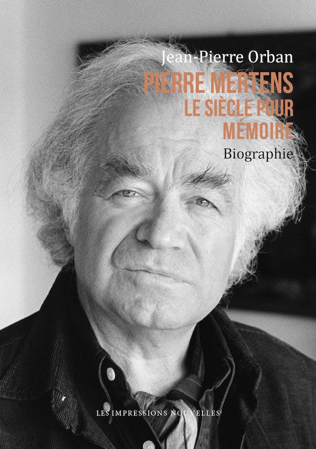 Jean-Pierre Orban, Pierre Mertens. Le siècle pour mémoire