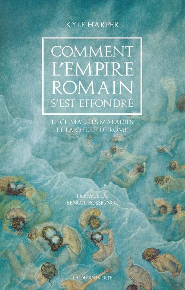 Kyle Harper, Comment l'Empire romain s'est effondré. Le climat, les maladies et la chute de Rome