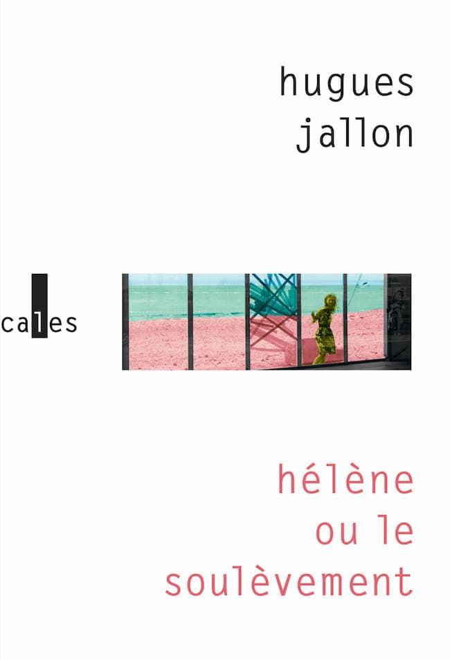 Hugues Jallon, Hélène ou le soulèvement