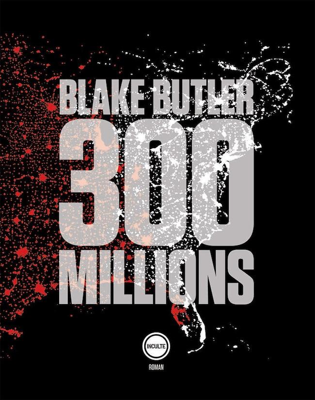 Blake Butler, 300 millions.