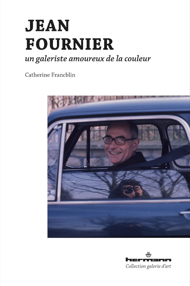 Catherine Francblin, Jean Fournier. Un galeriste amoureux de la couleur