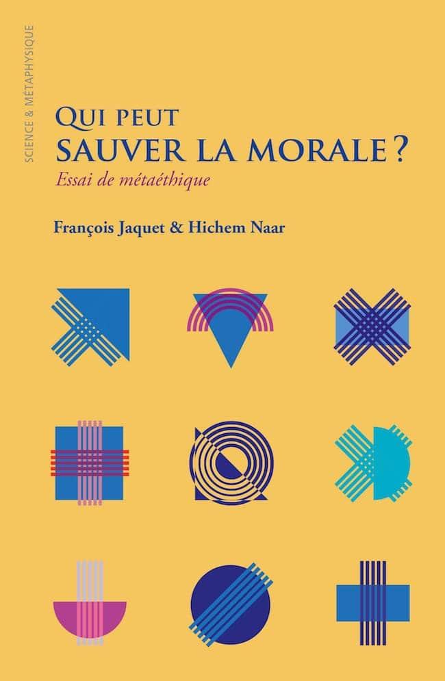 François Jaquet et Hichem Naar, Qui peut sauver la morale? Essai de métaéthique