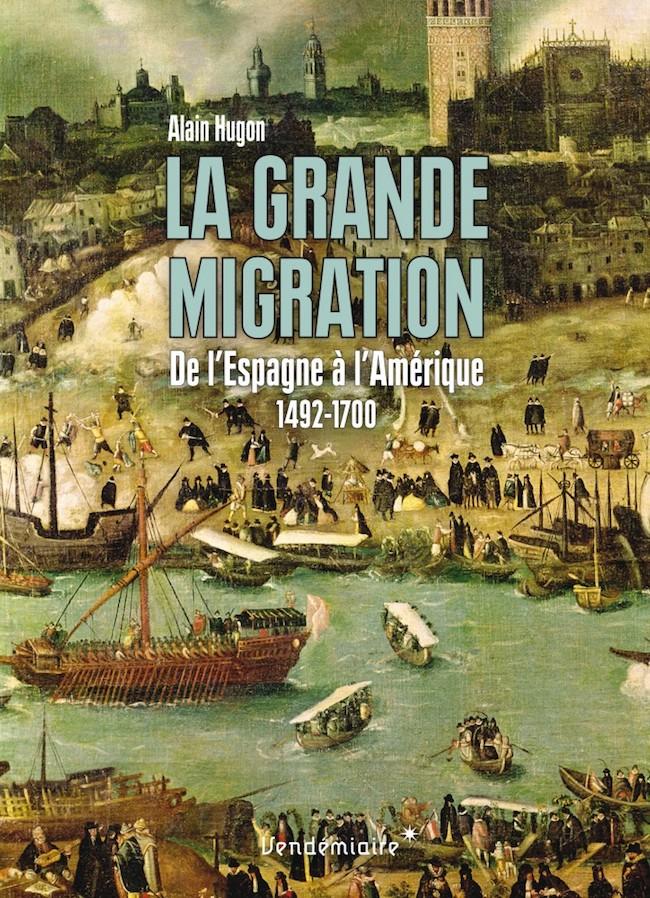 Alain Hugon, La grande migration. De l'Espagne à l'Amérique, 1492-1700