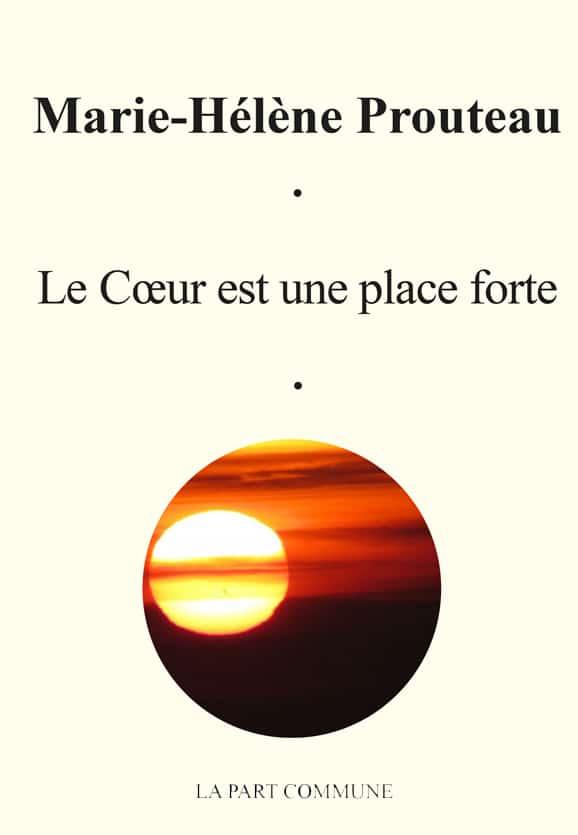 Marie-Hélène Prouteau, Le cœur est une place forte