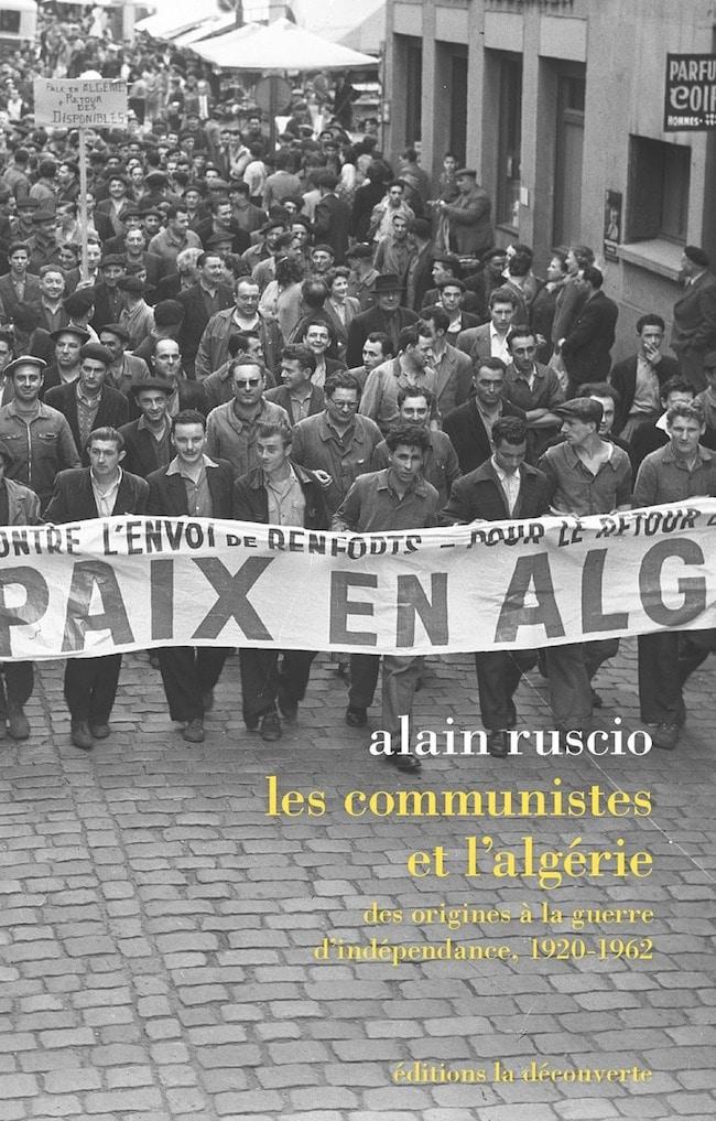 Alain Ruscio, Les communistes et l'Algérie. Des origines à la guerre d'indépendance, 1920-1962