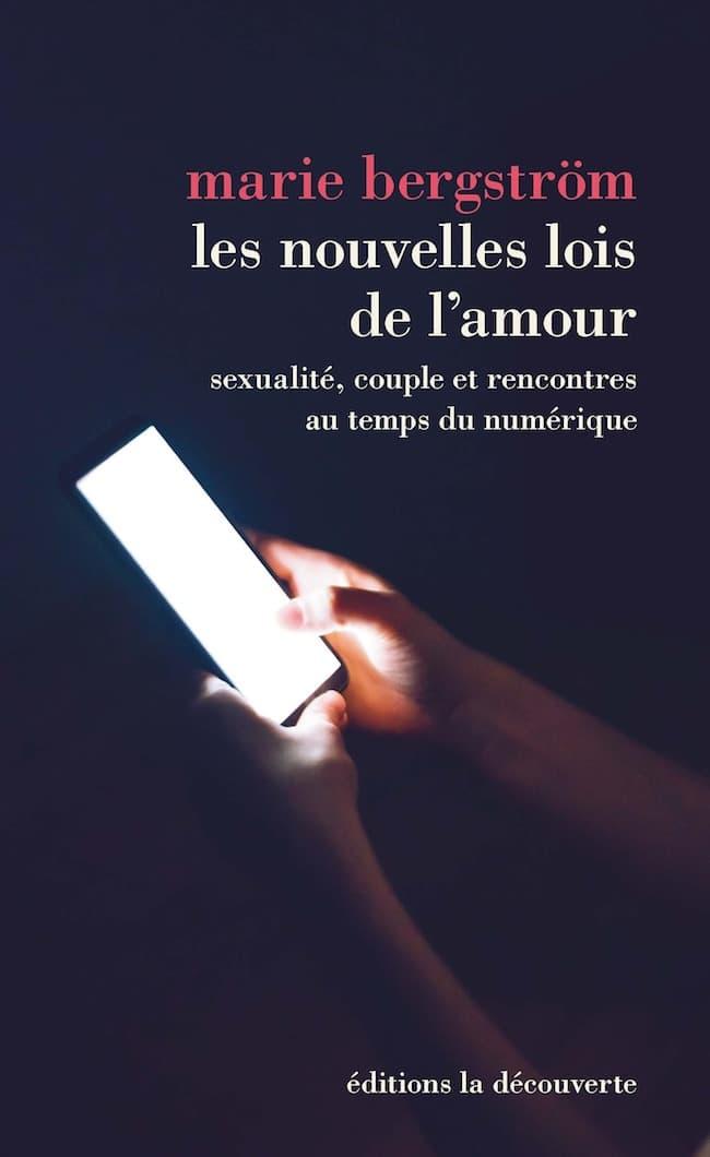 Marie Bergström, Les nouvelles lois de l'amour. Sexualité, couple et rencontres au temps du numérique