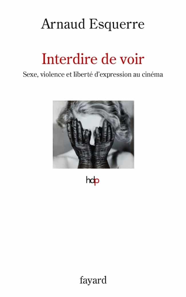 Arnaud Esquerre, Interdire de voir. Sexe, violence et liberté d'expression au cinéma