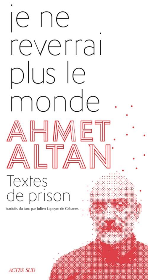 Ahmet Altan, Je ne reverrai plus le monde. Textes de prison