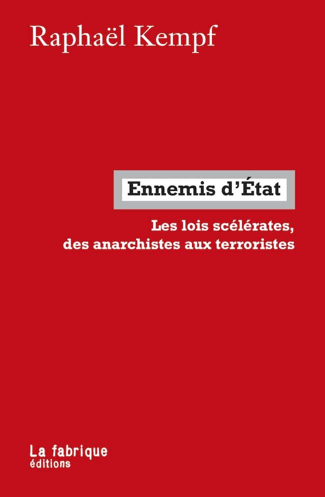 Raphaël Kempf, Ennemis d'État. Les lois scélérates, des anarchistes aux terroristes