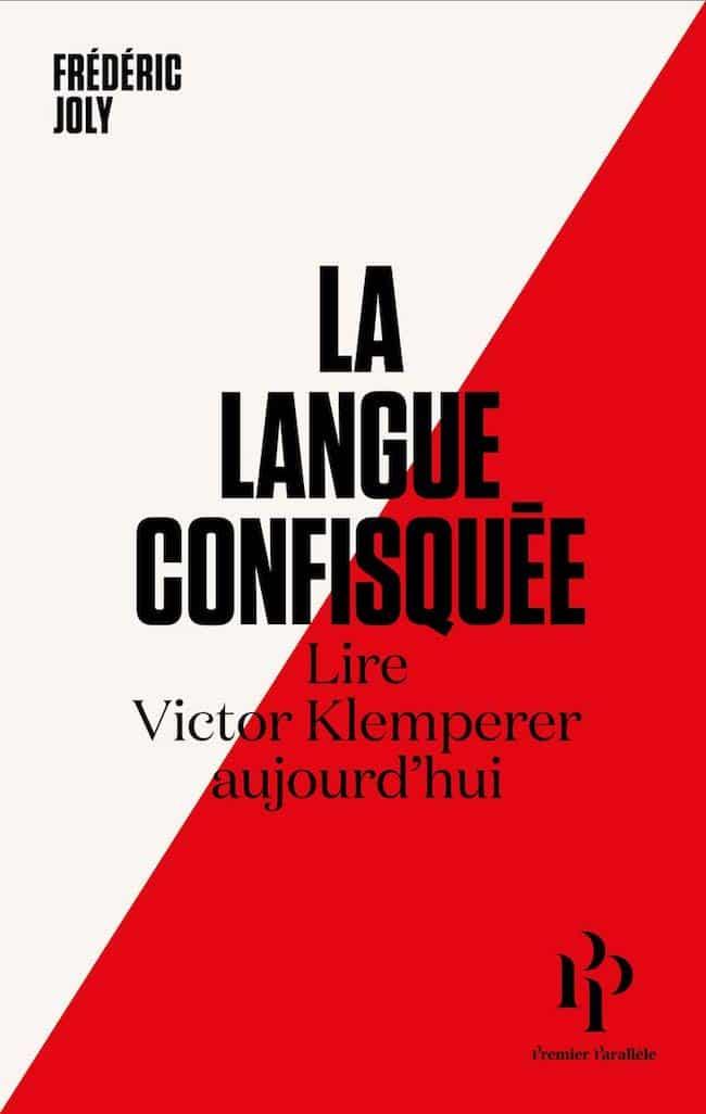 Frédéric Joly, La Langue confisquée. Lire Klemperer aujourd'hui