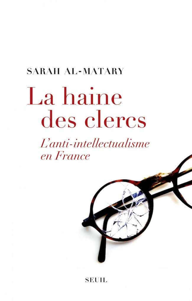 Sarah Al-Matary, La haine des clercs. L'anti-intellectualisme en France