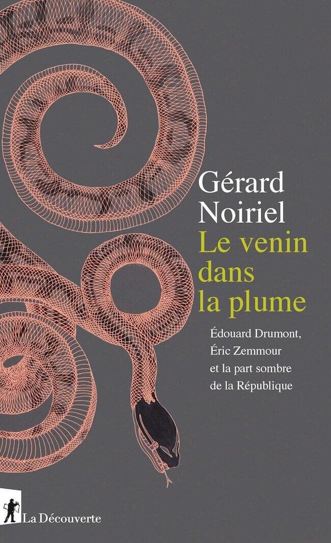 Gérard Noiriel, Le venin dans la plume. Édouard Drumont, Éric Zemmour et la part sombre de la République