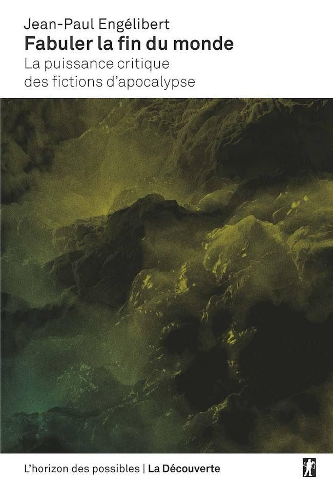 Jean-Paul Engélibert, Fabuler la fin du monde. La puissance critique des fictions d'apocalypse