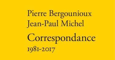 Pierre Bergounioux et Jean-Paul Michel, Correspondance 1981-2017