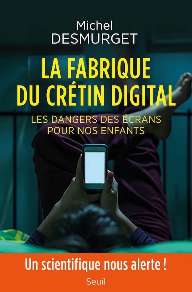 Michel Desmurget, La fabrique du crétin digital Manfred Spitzer, Les ravages des écrans. Les pathologies à l'ère numérique