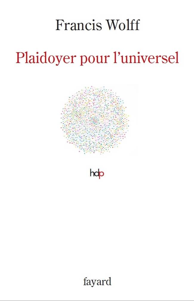 Francis Wolff, Plaidoyer pour l'universel