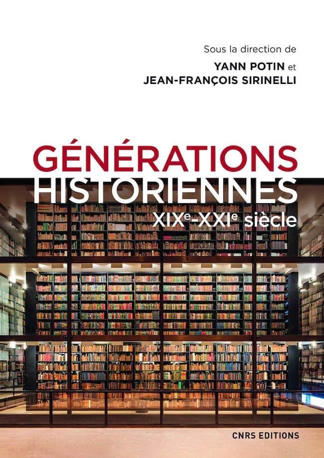 Yann Potin et Jean-François Sirinelli (dir.), Générations historiennes. XIXe-XXIe siècle
