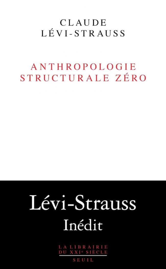 Claude Lévi-Strauss, Anthropologie structurale zéro
