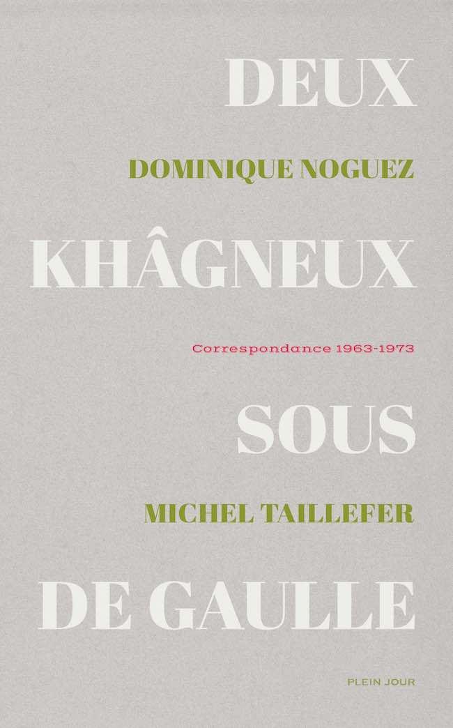 Dominique Noguez et Michel Taillefer, Deux khâgneux sous De Gaulle. Correspondance 1963-1973