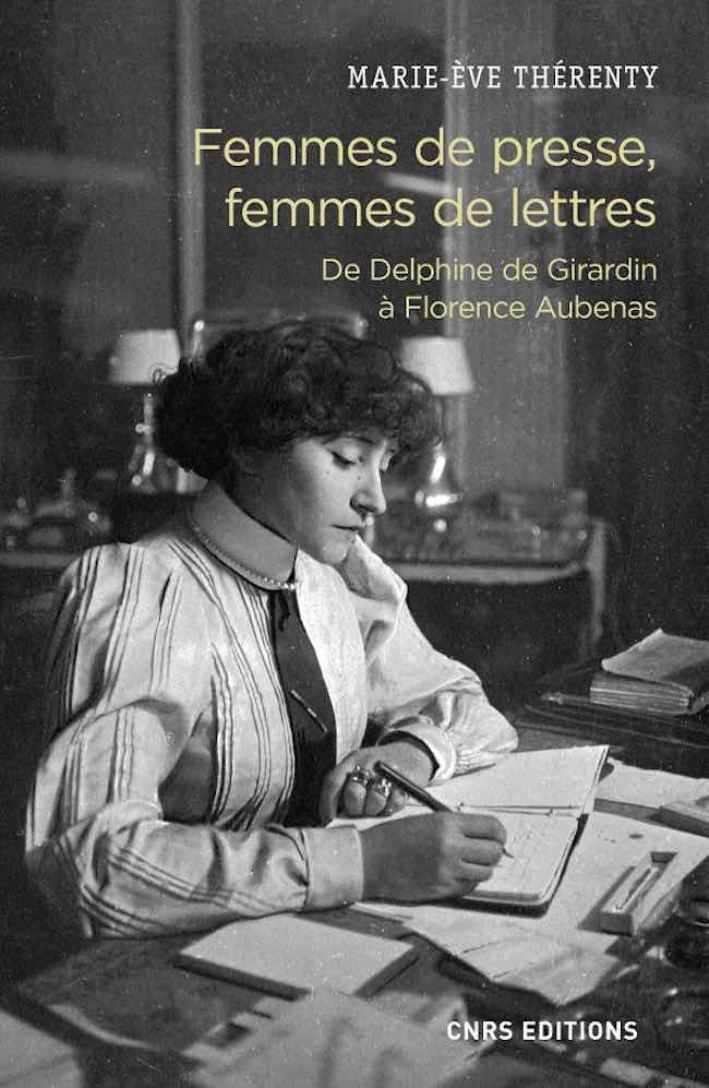 Marie-Ève Thérenty, Femmes de presse, femmes de lettres. De Delphine de Girardin à Florence Aubenas