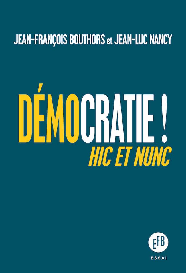 Jean-François Bouthors et Jean-Luc Nancy, Démocratie! Hic et nunc
