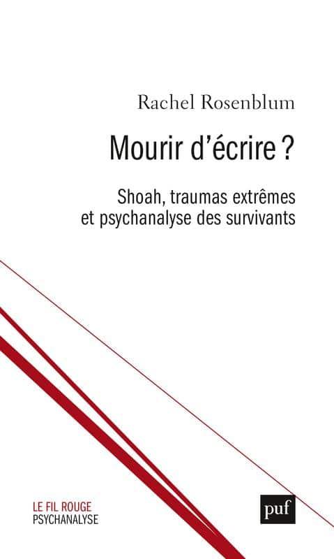 Rachel Rosenblum, Mourir d'écrire? Shoah, traumas extrêmes et psychanalyse des survivants