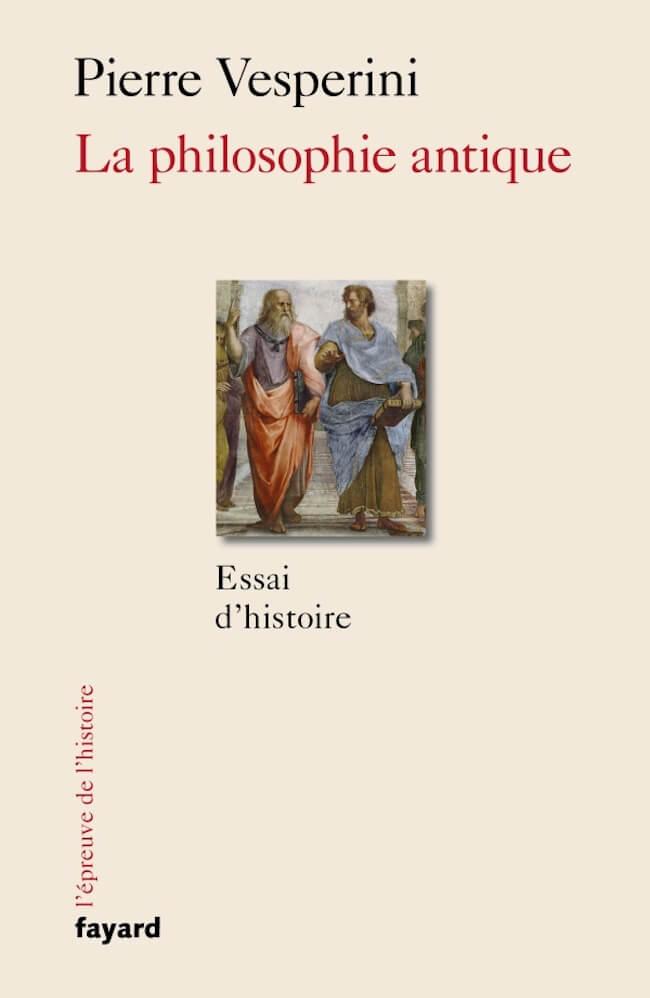 Pierre Vesperini, La philosophie antique. Essai d'histoire