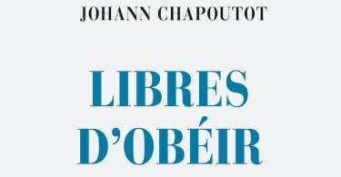 Johann Chapoutot, Libres d'obéir. Le management du nazisme à aujourd'hui. Höhn