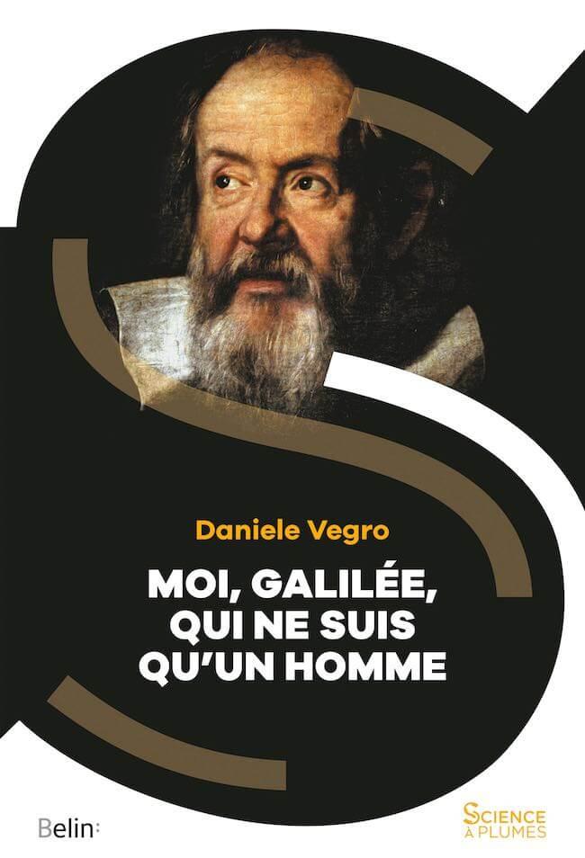 Daniele Vegro, Moi, Galilée, qui ne suis qu'un homme