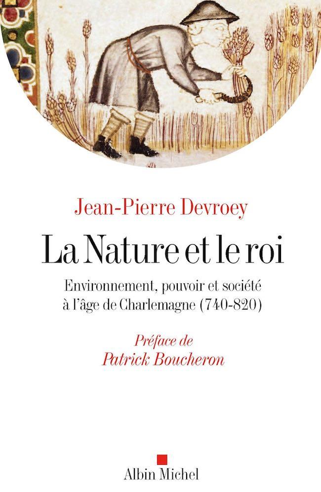 Pierre Charbonnier, Abondance et liberté. Une histoire environnementale des idées politiques Jean-Pierre Devroey, La nature et le roi. Environnement, pouvoir et société à l'âge de Charlemagne (740-820).